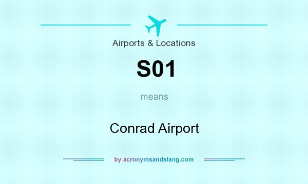 What does S01 mean? It stands for Conrad Airport