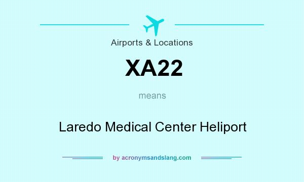 What does XA22 mean? It stands for Laredo Medical Center Heliport