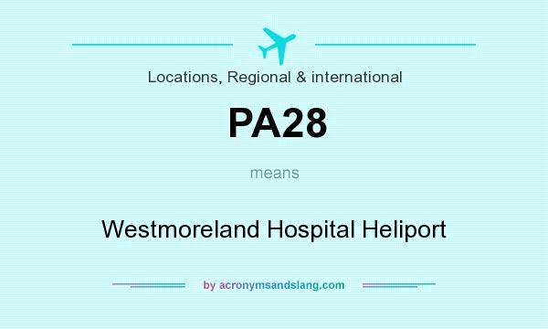 What does PA28 mean? It stands for Westmoreland Hospital Heliport
