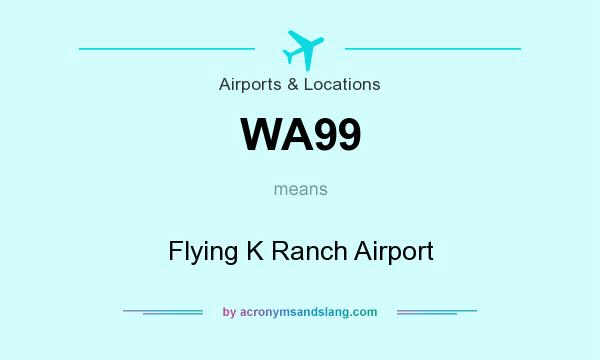 What does WA99 mean? It stands for Flying K Ranch Airport