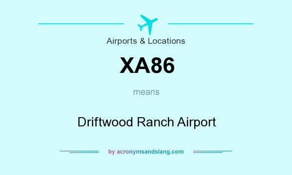 What does XA86 mean? It stands for Driftwood Ranch Airport