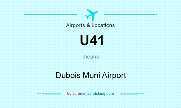 What does U41 mean? It stands for Dubois Muni Airport