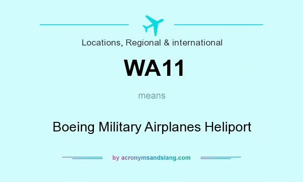 What does WA11 mean? It stands for Boeing Military Airplanes Heliport