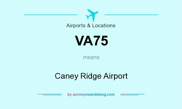What does VA75 mean? It stands for Caney Ridge Airport