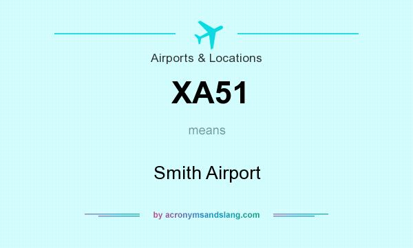 What does XA51 mean? It stands for Smith Airport