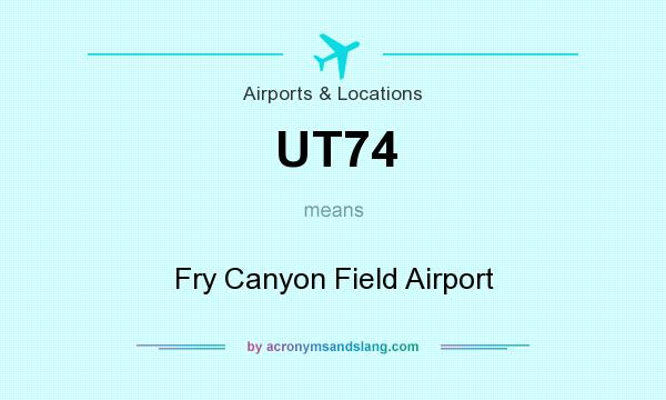 What does UT74 mean? It stands for Fry Canyon Field Airport