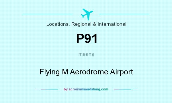 What does P91 mean? It stands for Flying M Aerodrome Airport