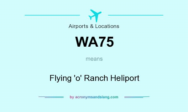 What does WA75 mean? It stands for Flying `o` Ranch Heliport