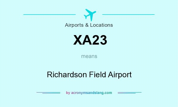 What does XA23 mean? It stands for Richardson Field Airport