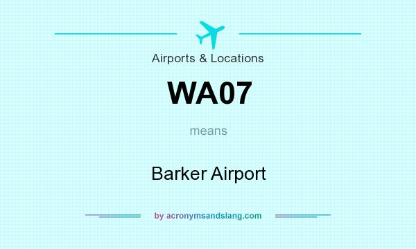 What does WA07 mean? It stands for Barker Airport
