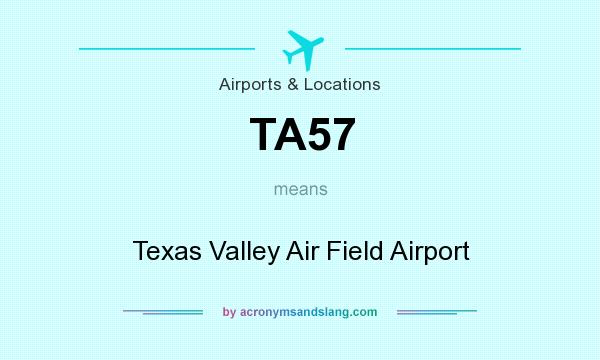 What does TA57 mean? It stands for Texas Valley Air Field Airport