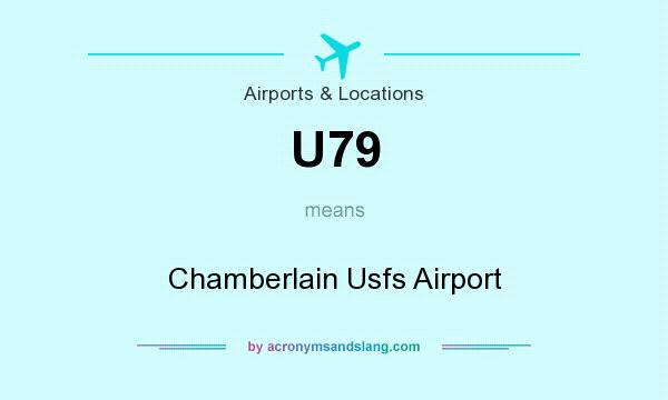 What does U79 mean? It stands for Chamberlain Usfs Airport