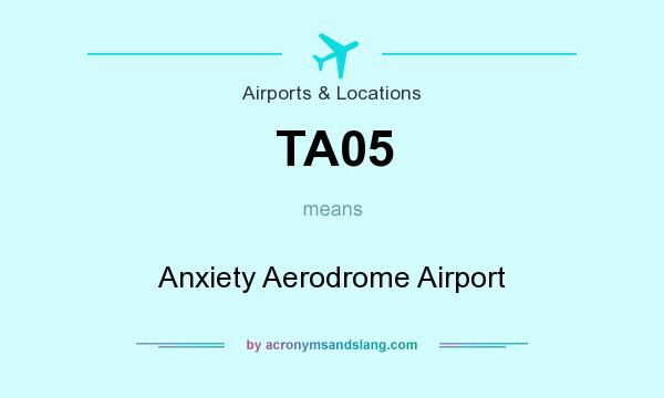 What does TA05 mean? It stands for Anxiety Aerodrome Airport