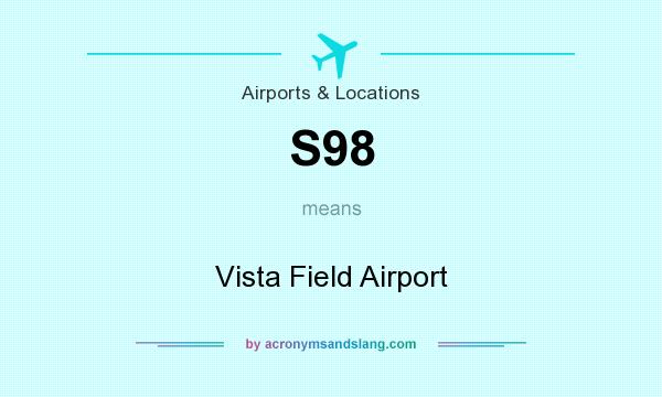 What does S98 mean? It stands for Vista Field Airport