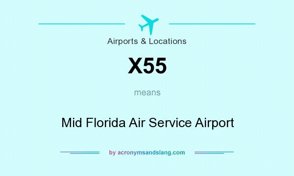 What does X55 mean? It stands for Mid Florida Air Service Airport