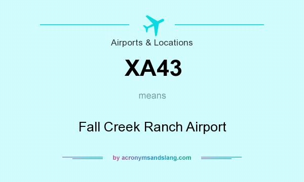 What does XA43 mean? It stands for Fall Creek Ranch Airport