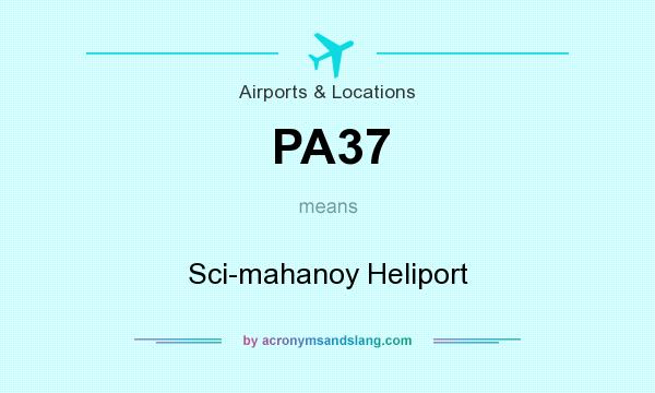 What does PA37 mean? It stands for Sci-mahanoy Heliport