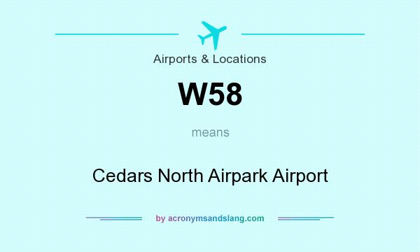 What does W58 mean? It stands for Cedars North Airpark Airport