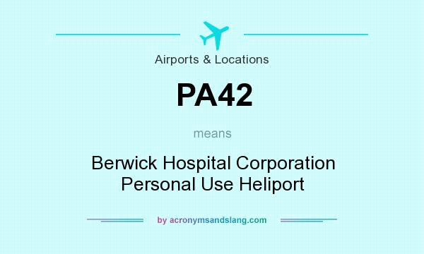 What does PA42 mean? It stands for Berwick Hospital Corporation Personal Use Heliport