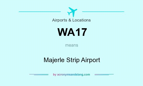 What does WA17 mean? It stands for Majerle Strip Airport