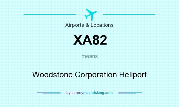 What does XA82 mean? It stands for Woodstone Corporation Heliport