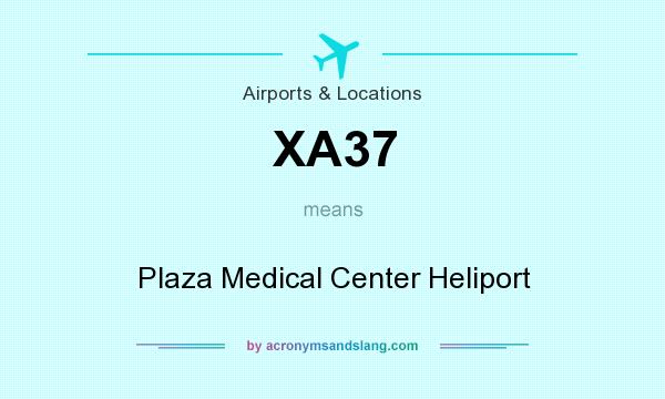 What does XA37 mean? It stands for Plaza Medical Center Heliport