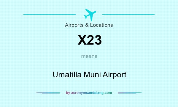 What does X23 mean? It stands for Umatilla Muni Airport