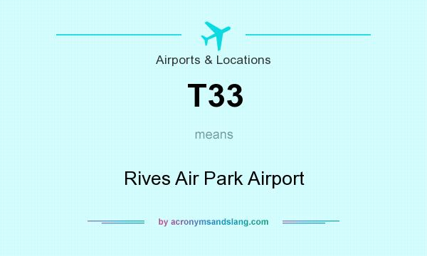What does T33 mean? It stands for Rives Air Park Airport