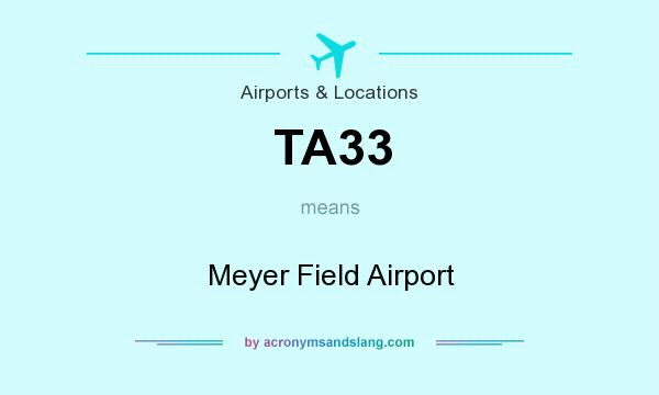 What does TA33 mean? It stands for Meyer Field Airport
