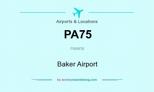 What does PA75 mean? It stands for Baker Airport