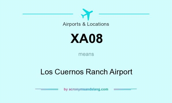What does XA08 mean? It stands for Los Cuernos Ranch Airport