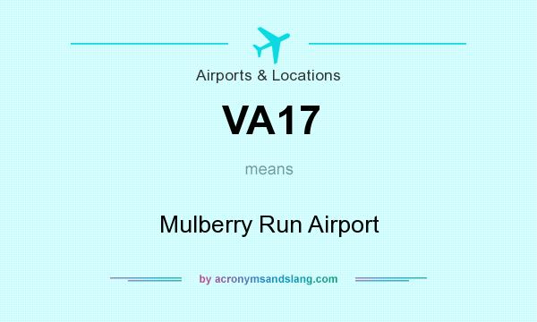 What does VA17 mean? It stands for Mulberry Run Airport