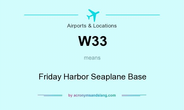 What does W33 mean? It stands for Friday Harbor Seaplane Base