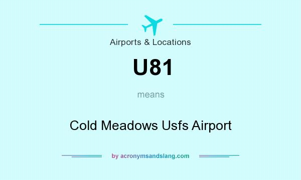What does U81 mean? It stands for Cold Meadows Usfs Airport