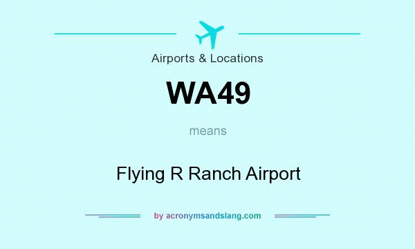 What does WA49 mean? It stands for Flying R Ranch Airport