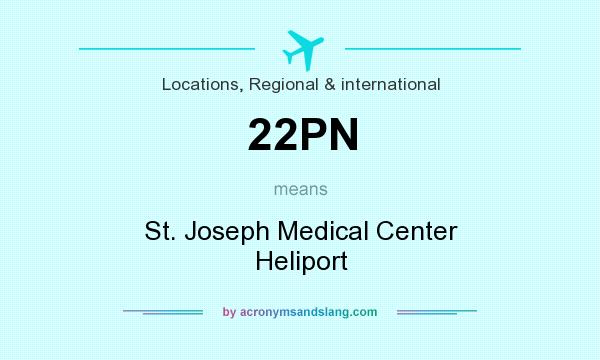 What does 22PN mean? It stands for St. Joseph Medical Center Heliport