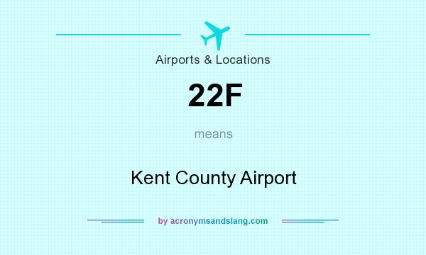 What does 22F mean? It stands for Kent County Airport