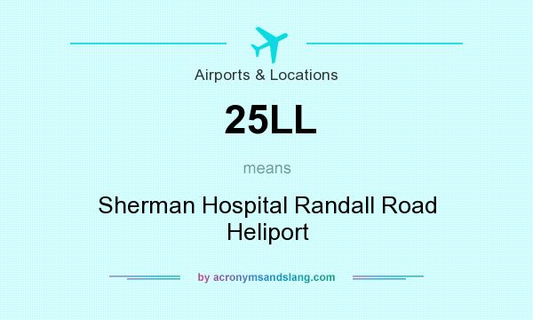 What does 25LL mean? It stands for Sherman Hospital Randall Road Heliport