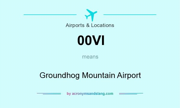 What does 00VI mean? It stands for Groundhog Mountain Airport