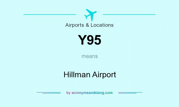 What does Y95 mean? It stands for Hillman Airport
