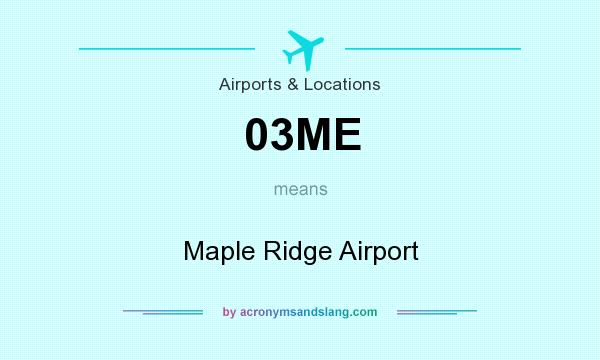 What does 03ME mean? It stands for Maple Ridge Airport