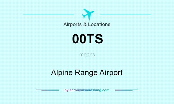 What does 00TS mean? It stands for Alpine Range Airport