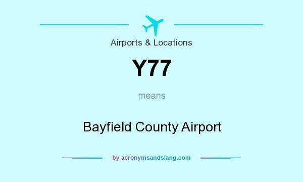 What does Y77 mean? It stands for Bayfield County Airport