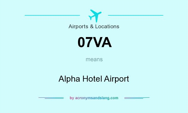 What does 07VA mean? It stands for Alpha Hotel Airport