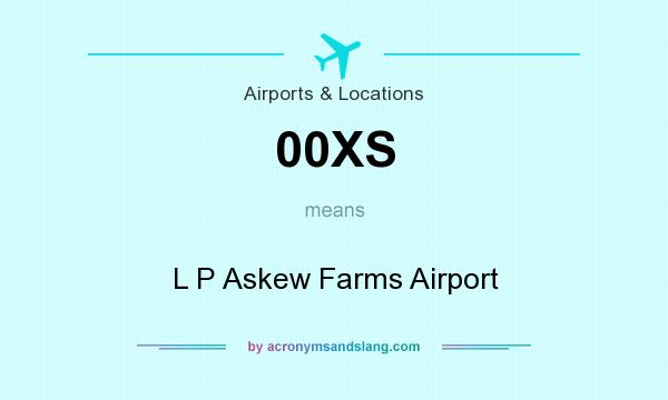 What does 00XS mean? It stands for L P Askew Farms Airport