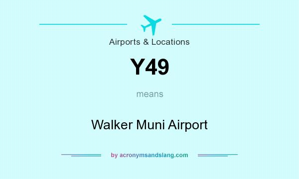 What does Y49 mean? It stands for Walker Muni Airport