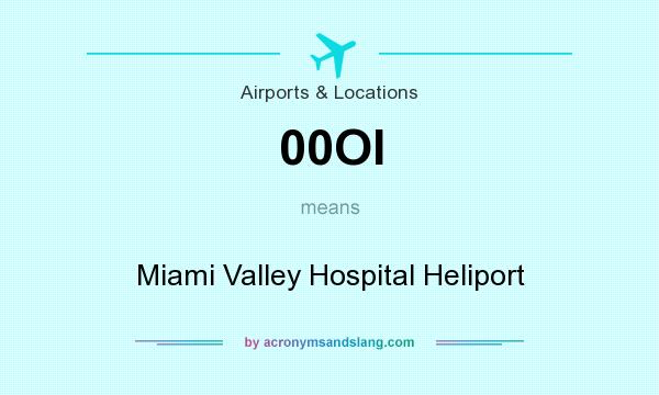 What does 00OI mean? It stands for Miami Valley Hospital Heliport