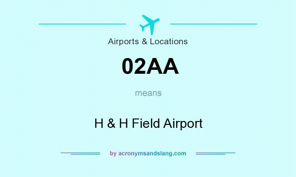 What does 02AA mean? It stands for H & H Field Airport
