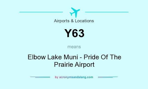 What does Y63 mean? It stands for Elbow Lake Muni - Pride Of The Prairie Airport