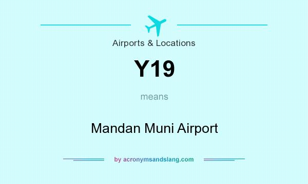 What does Y19 mean? It stands for Mandan Muni Airport